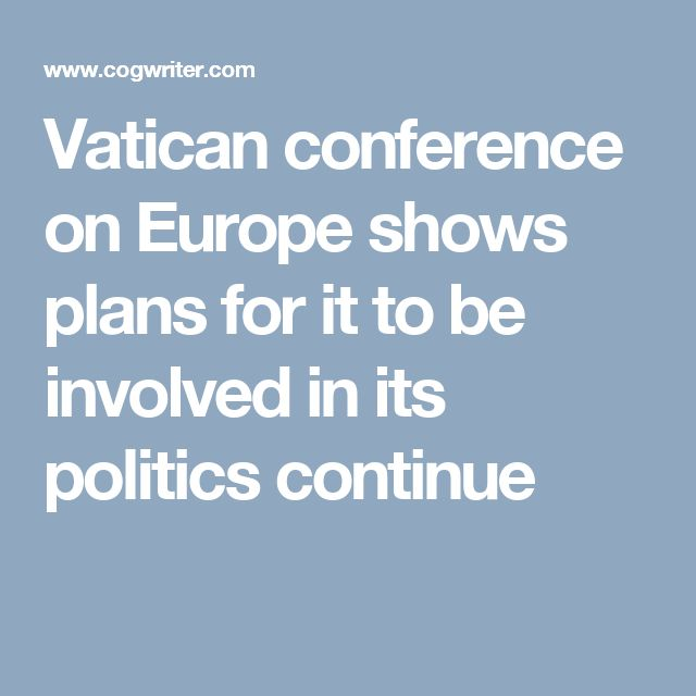 Vatican conference on Europe shows plans for it to be involved in its politics continue