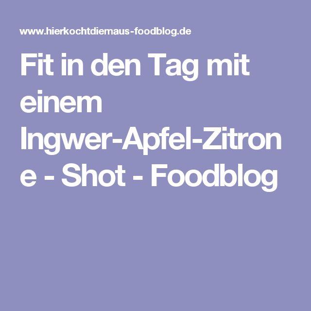 Fit in den Tag mit einem Ingwer-Apfel-Zitrone - Shot - Foodblog