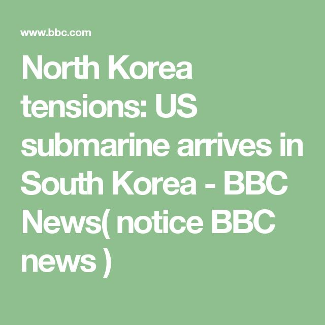 North Korea tensions: US submarine arrives in South Korea - BBC News( notice BBC news )