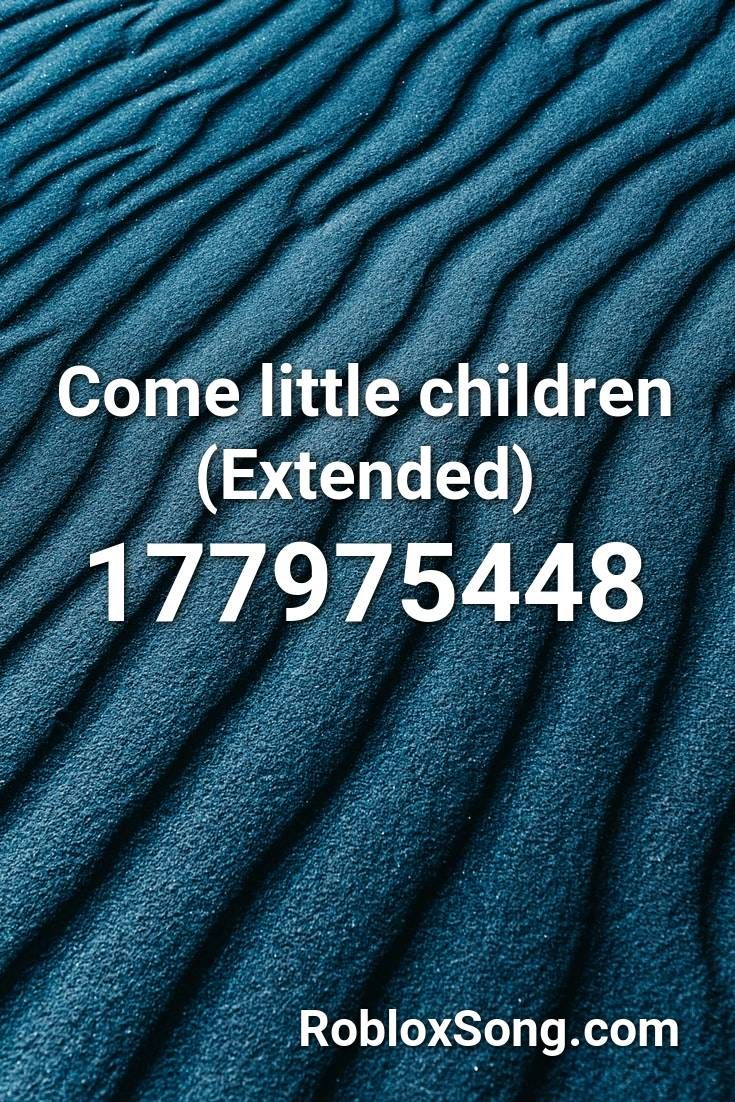 Come Little Children Extended Roblox Id Roblox Music Codes In