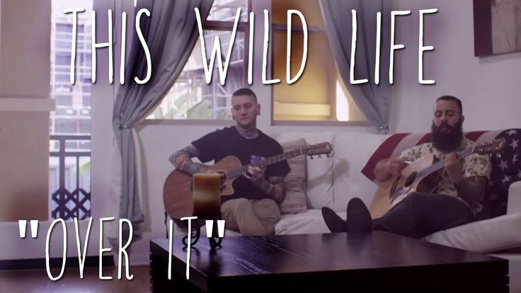 """This Wild Life - """"Over It"""""""