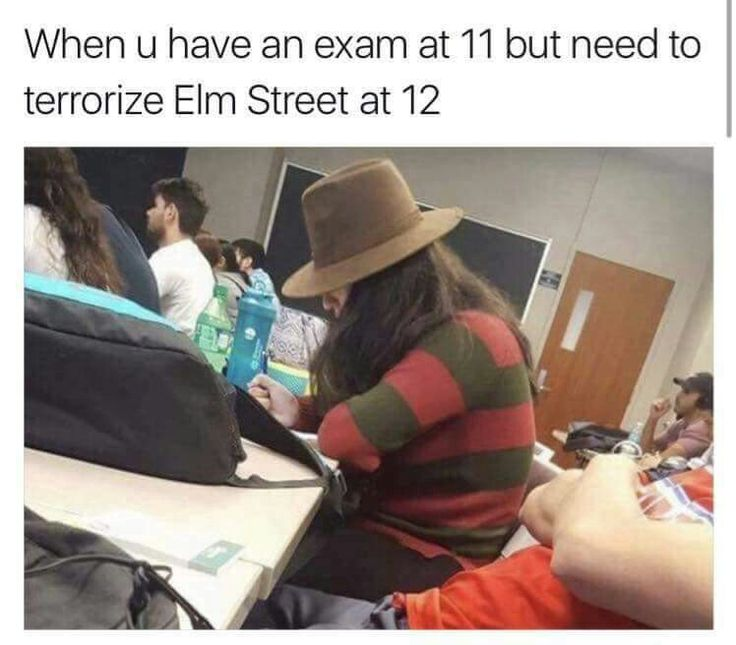 This is totally me. I'm always wearing my Freddy Krueger sweater. It's always funny seeing some people's faces.
