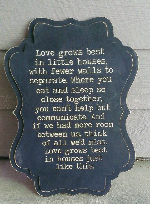 Love grows best in little houses.