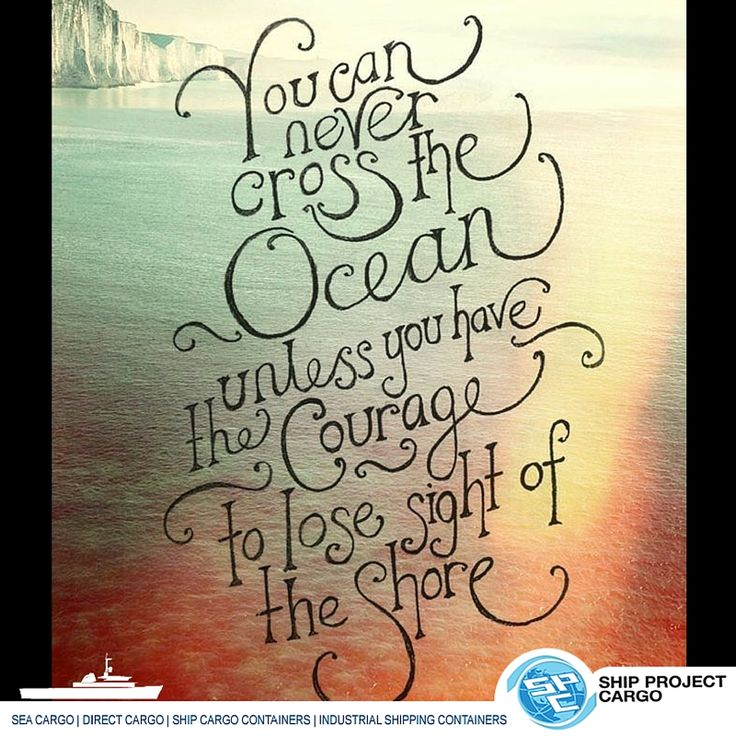 Inspirational Quotes On Pinterest: You Will Never Cross The Ocean Unless You Have The Courage