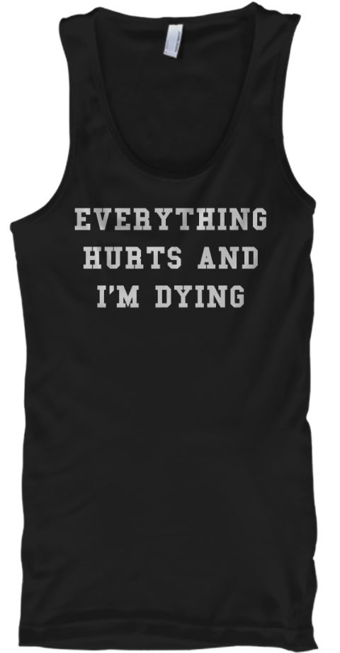 Everything Hurts And I'm Dying Black Tank Top Front