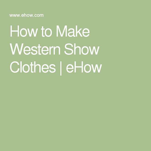How to Make Western Show Clothes | eHow