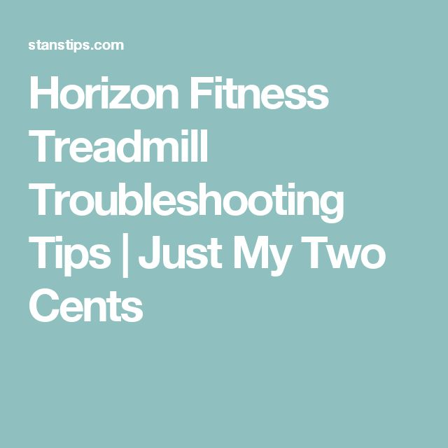 Horizon Fitness Treadmill Troubleshooting Tips | Just My Two Cents