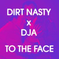 Dirt Nasty X DJA - To The Face by DerekAllenDJA on SoundCloud
