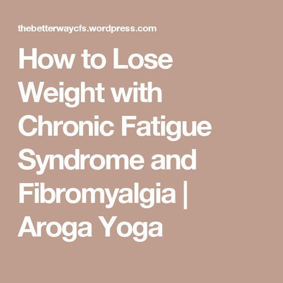 How to Lose Weight with Chronic Fatigue Syndrome and Fibromyalgia | Aroga Yoga #chronicfatigueyoga #chronicfatiguefibromyalgia