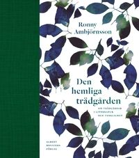 Den hemliga trädgården : om trädgårdar i litteratur och verklighet (inbunden)