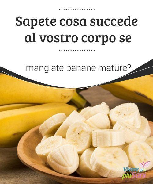 Sapete cosa succede al vostro corpo se #mangiate banane mature?  Le #banane mature ci aiutano ad incrementare il numero di #leucociti e a #rafforzare il sistema #immunitario. Favoriscono anche la nostra salute cardiovascolare e favoriscono l'assorbimento di calcio.