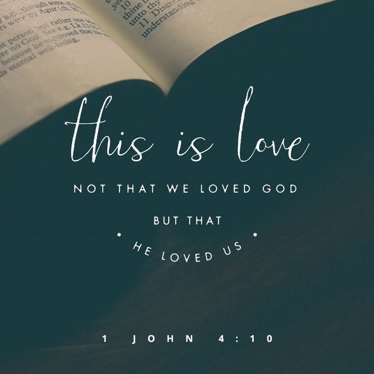 This is love: not that we loved God, but that he loved us...