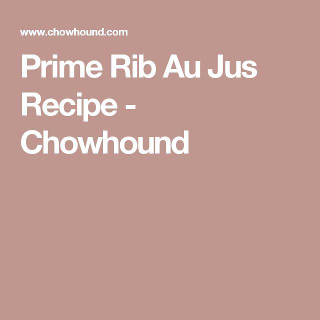 Prime Rib Au Jus Recipe - Chowhound