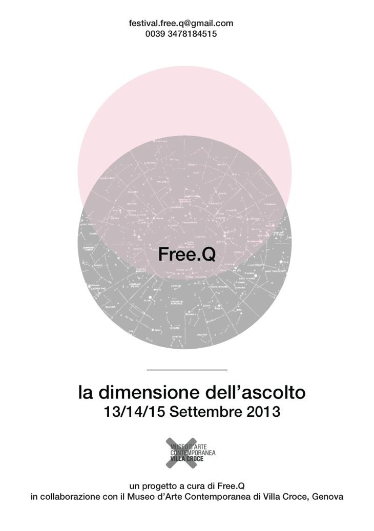 Free.Q é un evento dal vivo e in radio streaming che avrà luogo a Genova al Museo di Arte Contemporanea di Villa Croce il 13-14-15 Settembre 2013.    Free.Q nasce dallo scambio di visioni, esperienze e modalità d'azione tra persone che scelgono di relazionarsi con l'ampio mondo dell'ascolto e del mezzo-radio come simbolo che veicola segnali.