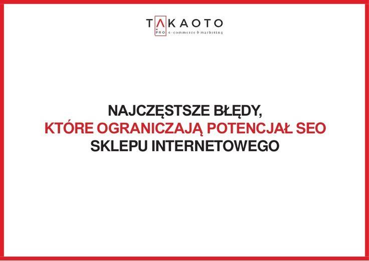 Najczęstsze błędy, które ograniczają potencjał SEO sklepu internetowego http://www.slideshare.net/takaoto/najczstsze-bdy-ktre-ograniczaj-potencja-seo-sklepu-internetowego #ecommerce #seo #pozycjonowanie #optymalizacja