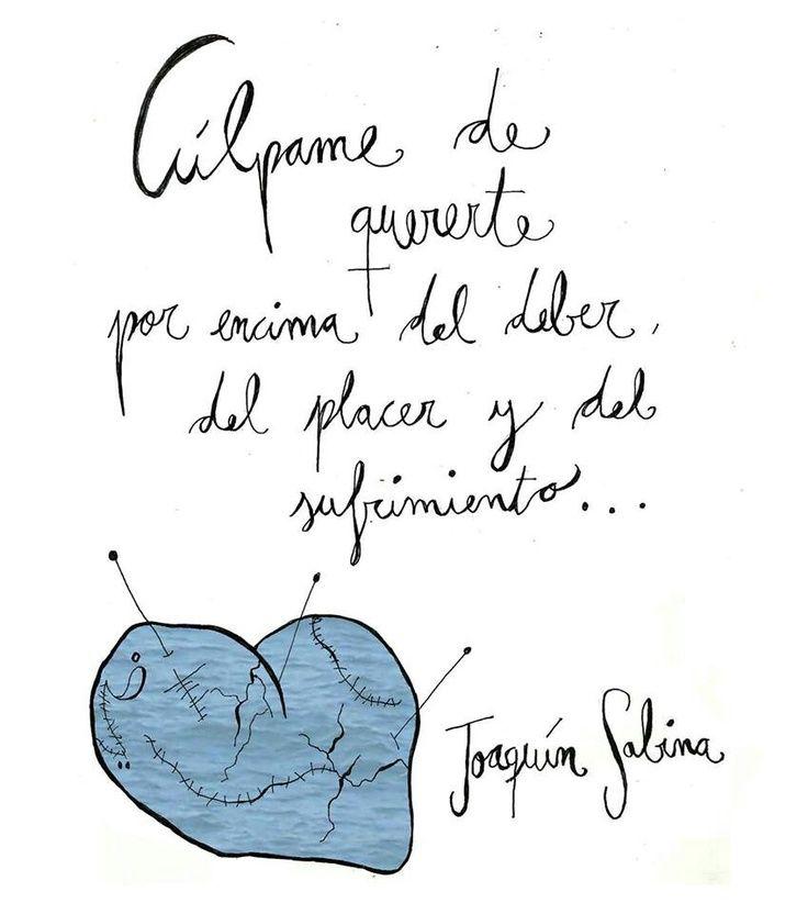 """""""Culpame de quererte por encima del deber, del placer y del sufrimiento...""""Culpable, Joaquin Sabina"""