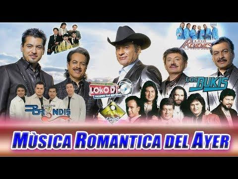 Musica Romantica Del Ayer ,Brindis ,Tigres Del Norte , Rehenes ,Terricolas, Caminantes , Bukis - YouTube
