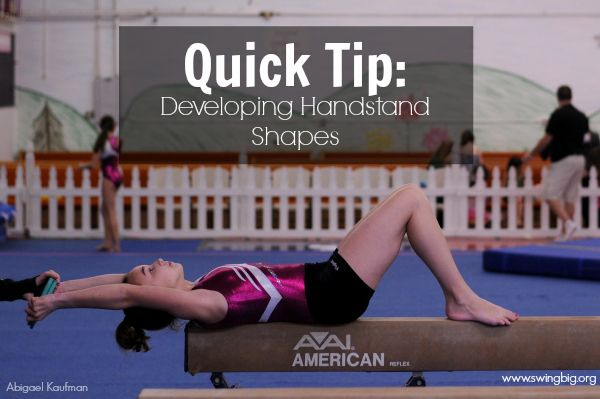 Quick Tip: Developing Handstand Shapes | Swing Big! Gymnastics Blog