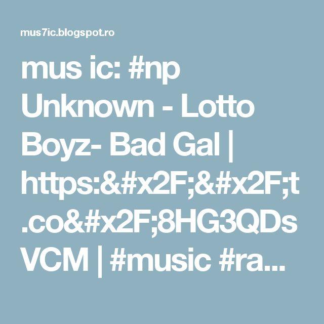 mus ic: #np Unknown - Lotto Boyz- Bad Gal | https://t.co/8HG3QDsVCM | #music #radio #internetradio #webradio