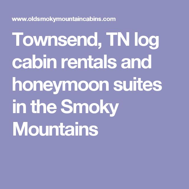Townsend, TN log cabin rentals and honeymoon suites in the Smoky Mountains