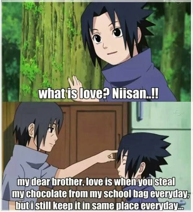 "Naruto » Humor + <3 | ""My dear brother, love is when you steal my chocolate from my school bag everyday, but I still keep it in the same place everyday"" 