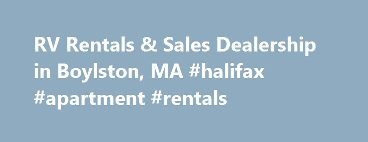 RV Rentals & Sales Dealership in Boylston, MA #halifax #apartment #rentals http://rentals.nef2.com/rv-rentals-sales-dealership-in-boylston-ma-halifax-apartment-rentals/  #motorhome rental usa # Welcome to Fuller RV Rentals Sales Fuller Motorhome Rentals, Inc.. has been family owned for over 30 years providing RV Rentals in Massachusetts and surrounding states. We offer newer, clean and well maintained units including: Class A s. Class B s. Class C s. and Trailer rentals. The units are…