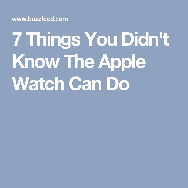 7 Things You Didn't Know The Apple Watch Can Do