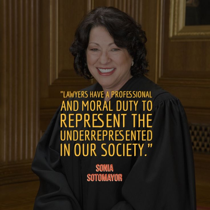 Lawyers have a professional and a moral duty to represent the underrepresented in our society.  A quote by Sonia Sotomayor.