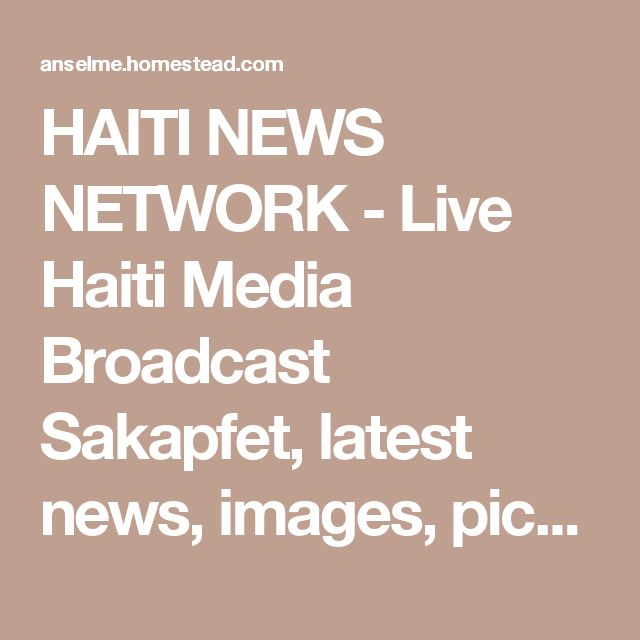 HAITI NEWS NETWORK - Live Haiti Media Broadcast Sakapfet, latest news, images, pictures, videos, haiti info, actualite, nouvelles, ,,, haiti radio, newspapers. Haiti chat line, Haiti forums  Haiti global village  Haiti sports football soccer... http://www.meganmedicalpt.com/index.html