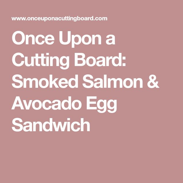 Once Upon a Cutting Board: Smoked Salmon & Avocado Egg Sandwich