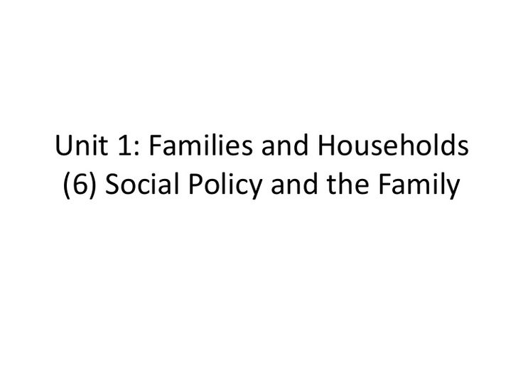 GCE Sociology Revision (AQA)- Unit 1 Social Policy and the Family (6)