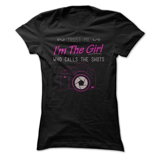 This funny tee shirt will be a great gift for you girl Im The Girl Who Calls The Shots Photography T Shirt Tee Shirts T-Shirts
