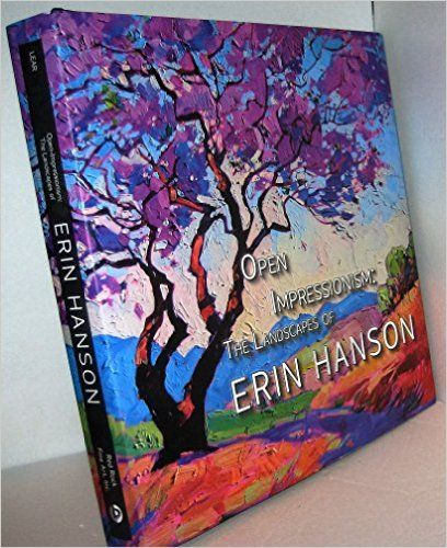 Open-Impressionism: The Landscapes of Erin Hanson, Hardcover Coffee Table Book 12x12: David Lear: 9780991507115: AmazonSmile: Books