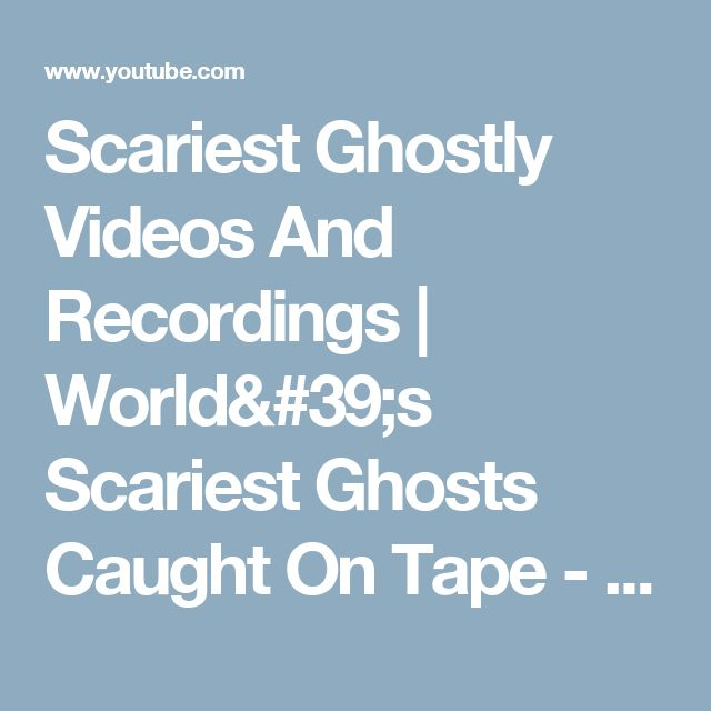 Scariest Ghostly Videos And Recordings | World's Scariest Ghosts Caught On Tape - YouTube