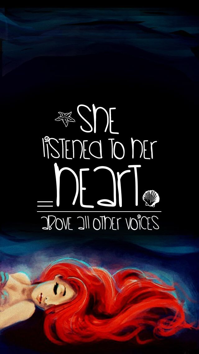 She listened to her heart above all other voices. Iphone screensaver, ariel, the little mermaid More
