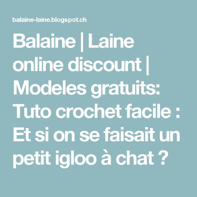 Balaine | Laine online discount | Modeles gratuits: Tuto crochet facile : Et si on se faisait un petit igloo à chat ?