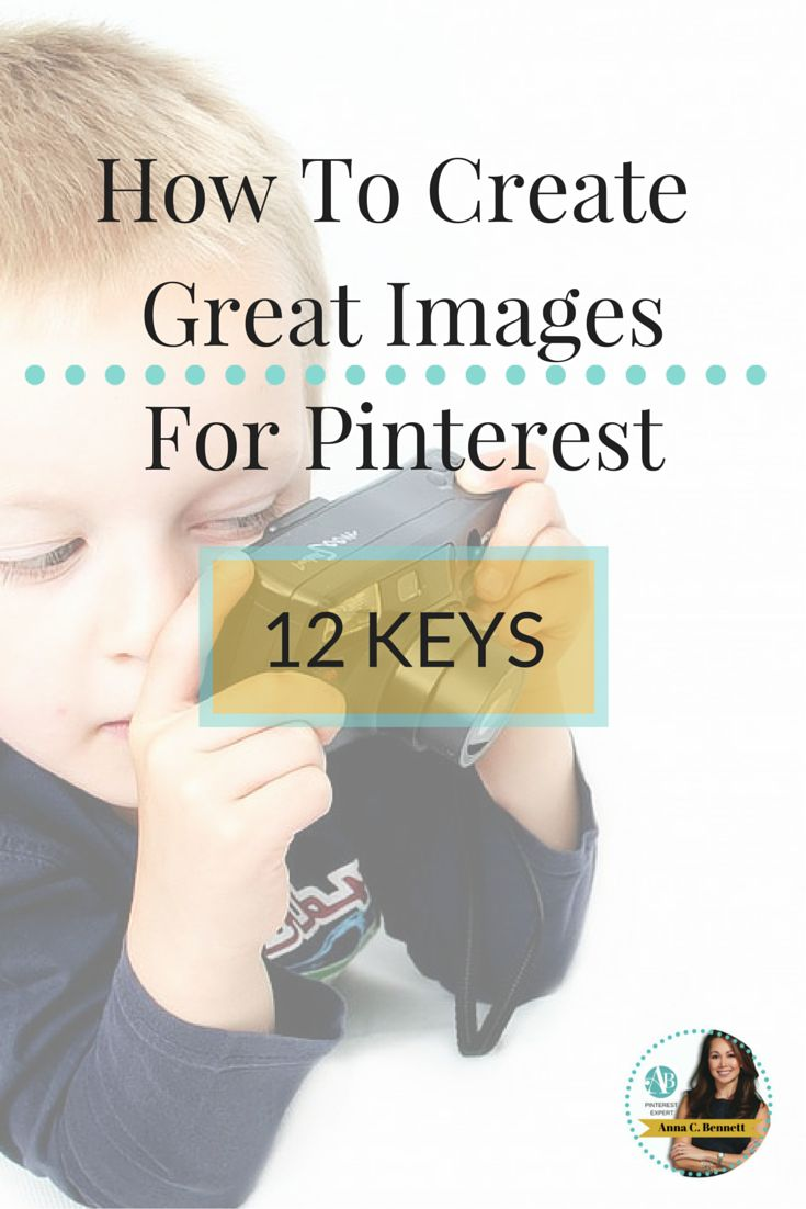 How to Create Great Images for Pinterest: 12 Keys