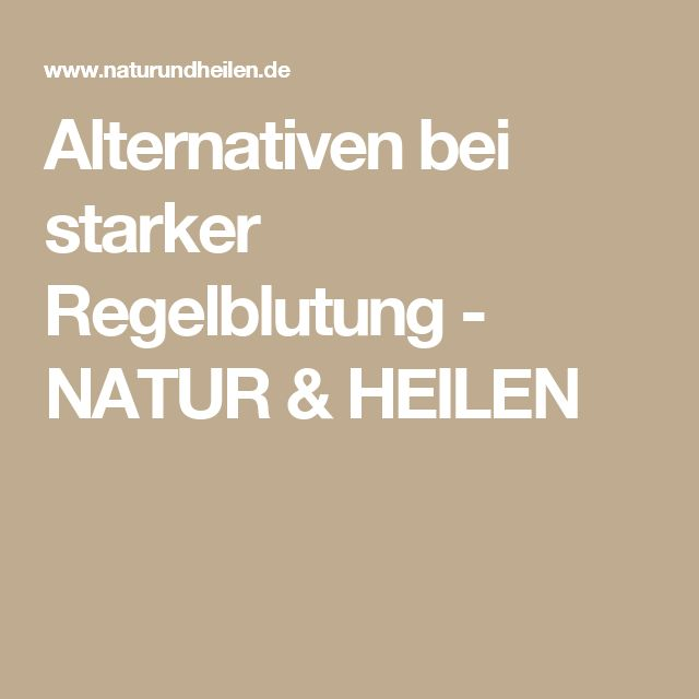 Alternativen bei starker Regelblutung - NATUR & HEILEN