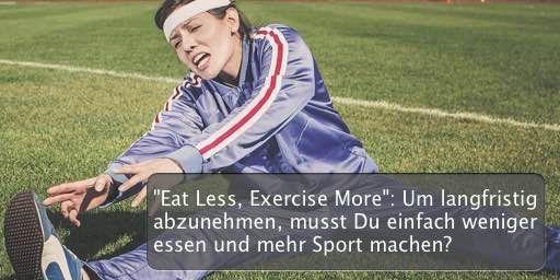 """""""Eat Less, Exercise More"""": Um langfristig abzunehmen, musst Du einfach weniger essen und mehr Sport machen"""