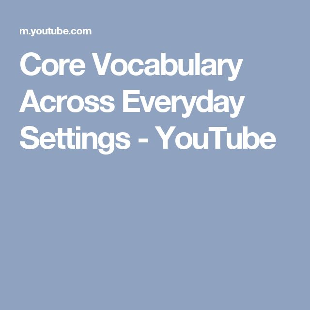 Core Vocabulary Across Everyday Settings - YouTube