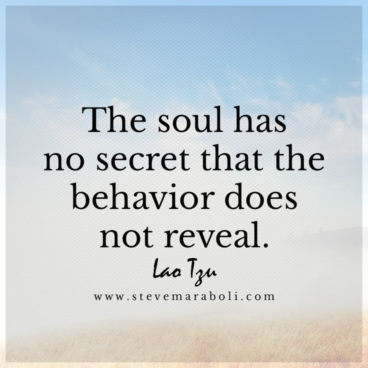 The soul has no secret that the behavior does not reveal. - Lao Tzu