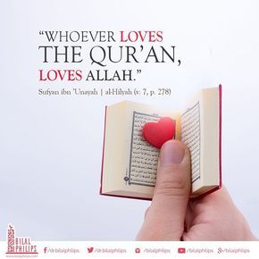 Whoever loves the Qur'an, loves Allah. — Sufyan ibn 'Unayah, al-Hilyah (v. 7, p. 278) #islamicOnlineUniversity #BilalPhilips #Quran #love #Allah