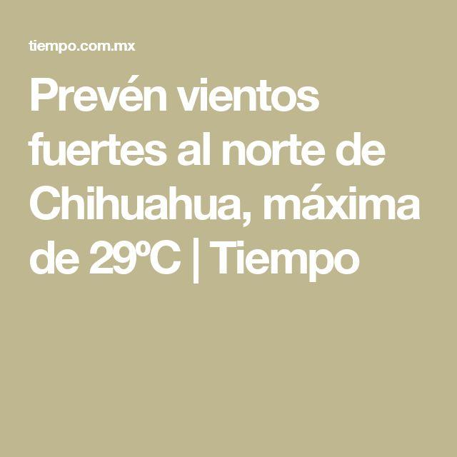 Prevén vientos fuertes al norte de Chihuahua, máxima de 29ºC | Tiempo