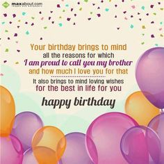 Your birthday brings to mind  all the reasons for which  I am proud to call you my brother  and how much I love you for that  It also brings to mind loving wishes  for the best in life for you  Happy Birthday...