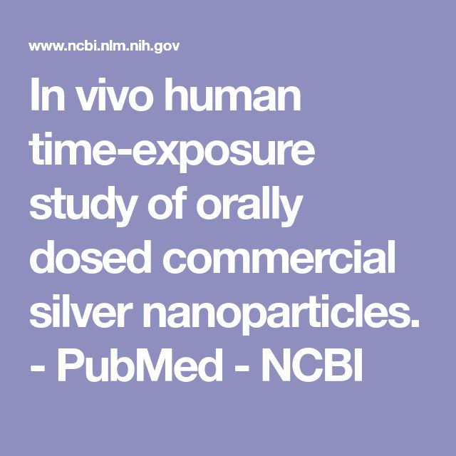 In vivo human time-exposure study of orally dosed commercial silver nanoparticles.  - PubMed - NCBI