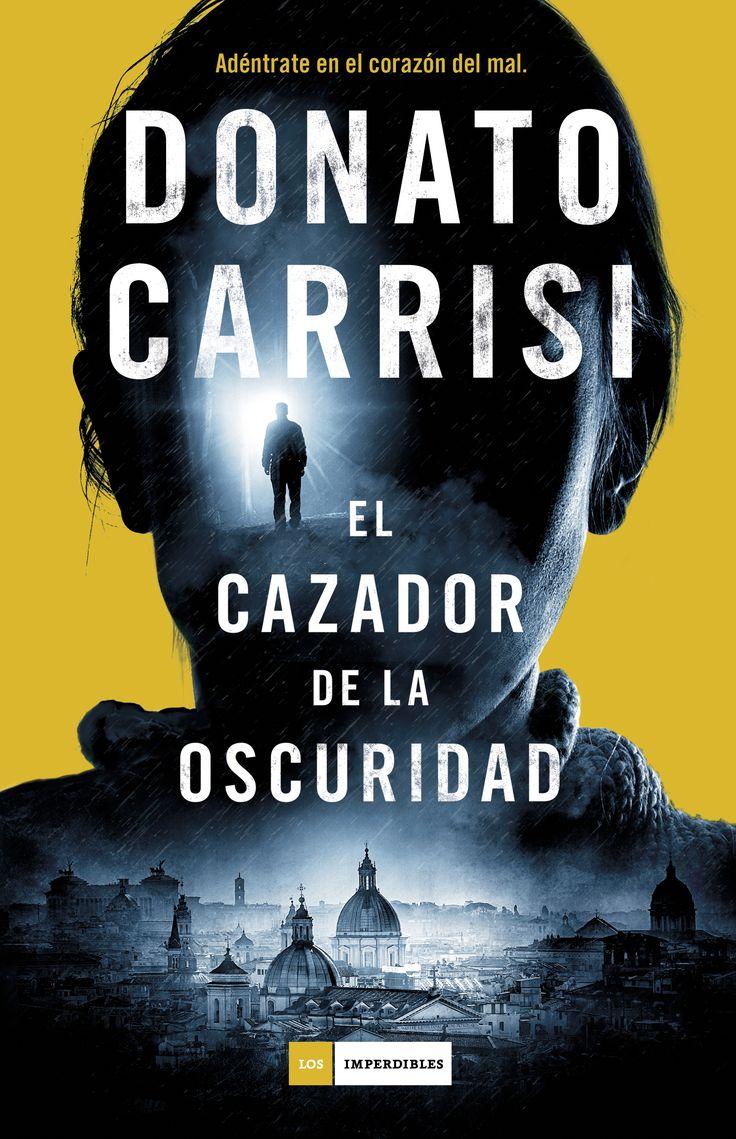 """Donato Carrisi. """"El cazador de la oscuridad"""". Editorial Círculo de Lectores"""