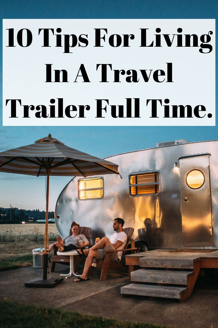 10 Tips For Living In A Travel Trailer Full Time Travel Trailer