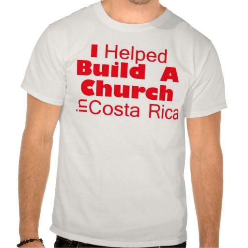 HELP build a church in Costa Rica T Shirts. all profits will go to help the missionary in Costa Rica build a church. THANK YOU