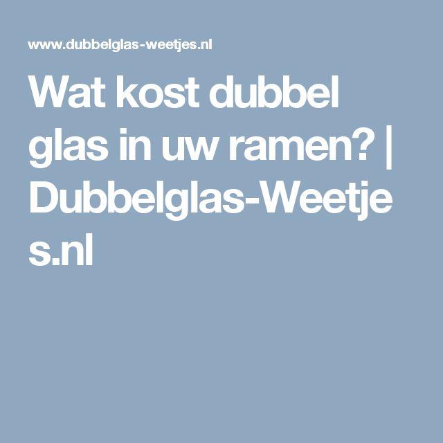 Wat kost dubbel glas in uw ramen? | Dubbelglas-Weetjes.nl