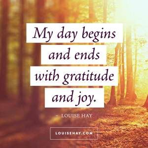 "Inspirational Quotes about happiness | ""My day begins and ends with gratitude and joy."" — Louise Hay"